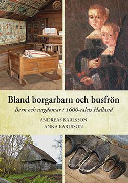 Bland borgarbarn och busfrön - Barn och ungdomar i 1600-talets Halland av Andreas Karlsson