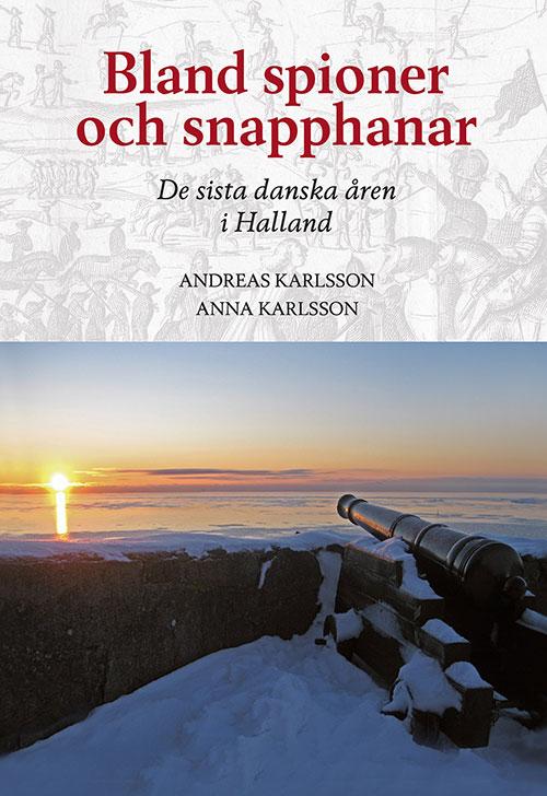 Bland spioner och snapphanar - De sista danska åren i Halland av Andreas Karlsson